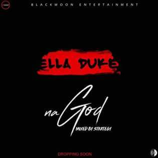 NEW MUSIC: Ella Duke - Na God (Prod by Strategy)