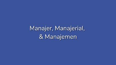 manajer manajerial dan manajemen adalah