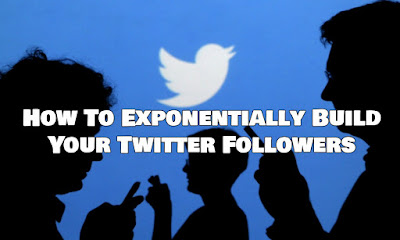 How To Exponentially Build Your Twitter Followers