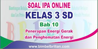 Soal IPA Online Kelas 3 SD Bab 10 Penerapan Energi Gerak dan Penghematan Energi Langsung Ada Nilainya