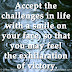 Accept the challenges in life with a smile on your face, so that you may feel the exhilaration of victory.