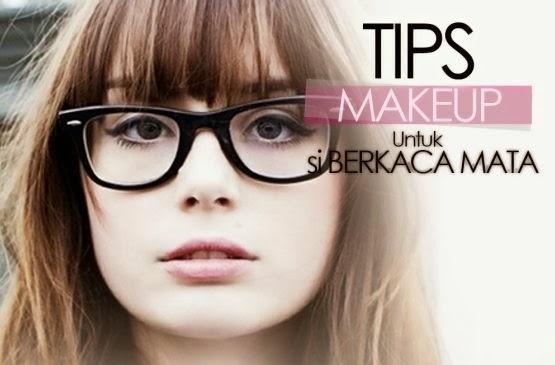 11 Cara dan Tips Make up Cantik Natural Untuk Pengguna Kacamata