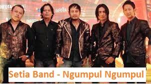 Lirik Lagu Setia Band - Ngumpul Ngumpul