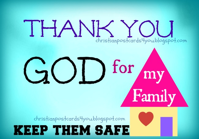 Thank You God for my family. Keep them safe. Free Christian image, free christian quotes with image,  free postcards, God takes care of you. free family cards  for facebook status.