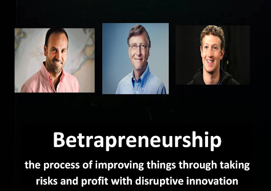 Betrapreneurship - Improving things through taking risks and profit with disruptive innovation
