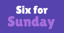 Six for Sunday