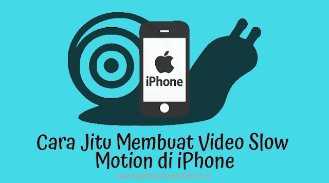 Cara jitu membuat video slow motion di iPhone