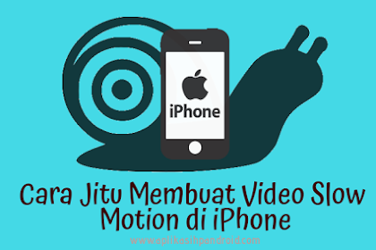 Cara Jitu Membuat Video Slow Motion di iPhone tanpa ribet