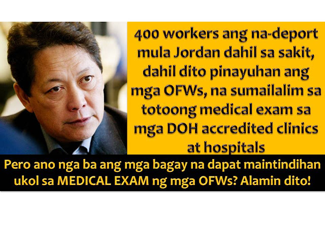 Want to work abroad or in the process of applying for a job abroad? Make sure to secure proper medical screening to avoid being deported due to various health issues.  This is a stern reminder of Department of Labor and Employment (DOLE) to Filipino workers who wants to work overseas.  The warning comes after 400 guest workers were deported by the Jordan Health Ministry for having health problems.