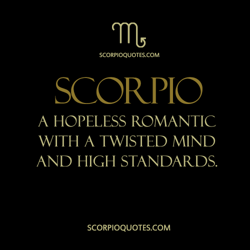 Scorpio A Hopeless Romatic With A Twisted Mind And High Standards