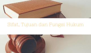 Jelaskan sifat hukum secara umum, sebutkan tujuan dan fungsi hukum