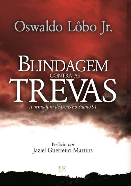 Blindagem contra as trevas Oswaldo Lôbo Jr