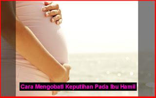 Cara Alami Menghilangkan Keputihan Normal dan Abnormal Ibu Hamil