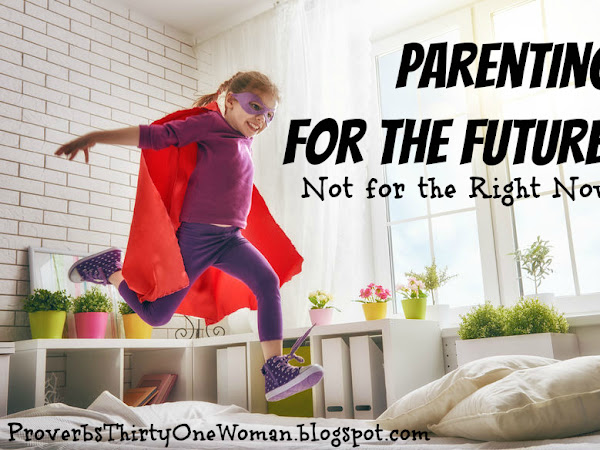 Parenting for the Future, Not for the Right Now