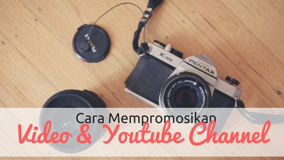 Cara Promosikan Video dan Youtube Channel