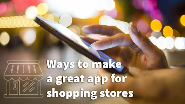 Ways to make a great app for shopping stores