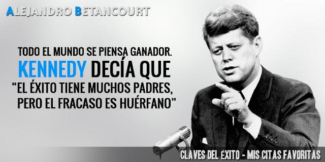 Alejandro Betancourt citas de exito: El éxito tiene muchos padres pero el fracaso es huérfano. (Kennedy)