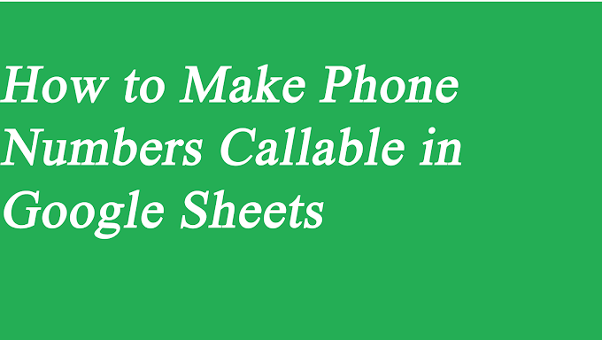 How to Make Phone Number Callable in Google Sheets.