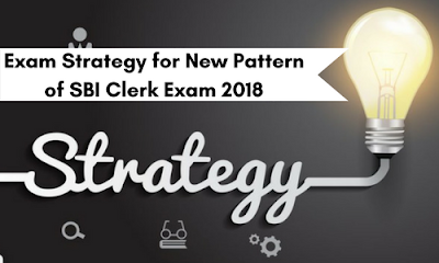 Exam Strategy for New Pattern of SBI Clerk Exam 2018