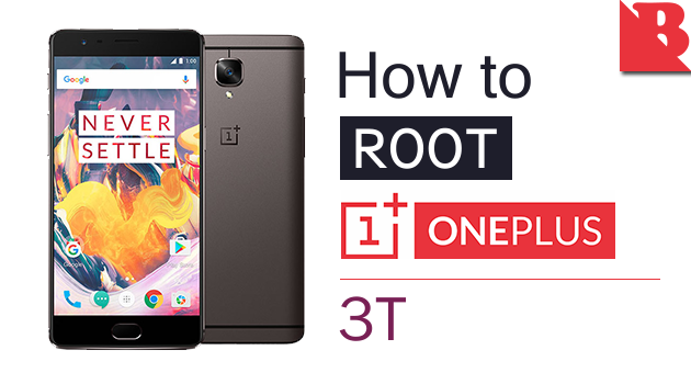 How To Root OnePlus 3T And Install TWRP Recovery