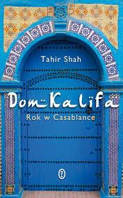#67 Recenzja: Dom Kalifa. Rok w Casablance.