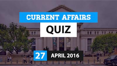 Current Affairs Quiz 27 April 2016