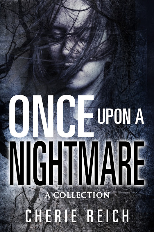 Once upon a Nightmare: A Collection by Cherie Reich