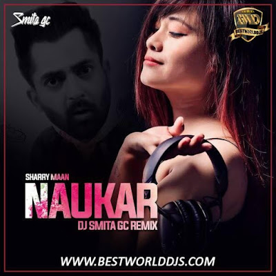 Naukar (Remix) - Sharry Maan - DJ Smita GC