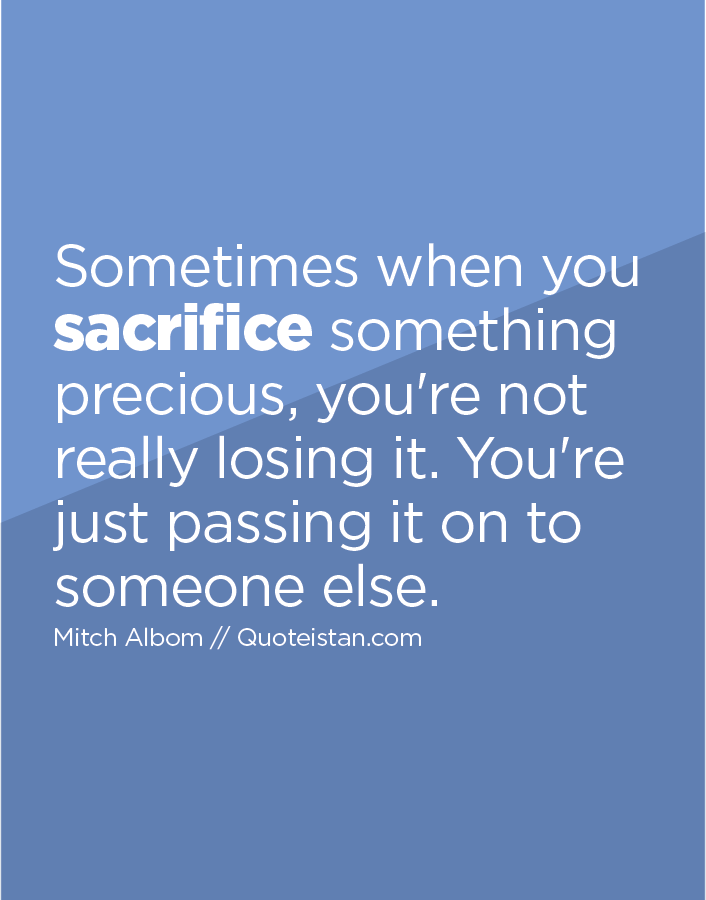 Sometimes when you sacrifice something precious, you're not really losing it. You're just passing it on to someone else.