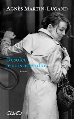 Désolée, je suis attendue de Agnès Martin-Lugand