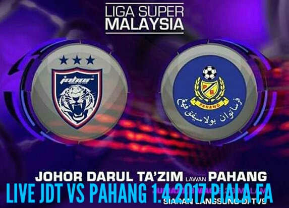 Live Streaming Pahang vs JDT 1.4.2017 Piala FA