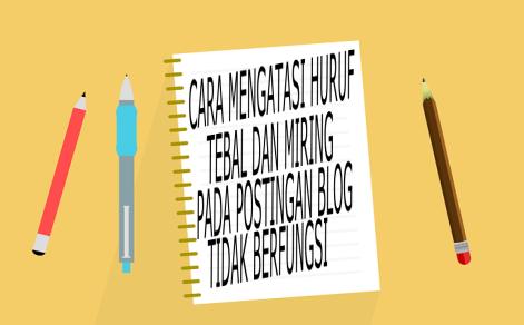 Cara mengatasi Huruf Tebal dan Miring pada postingan Blog tidak berfungsi