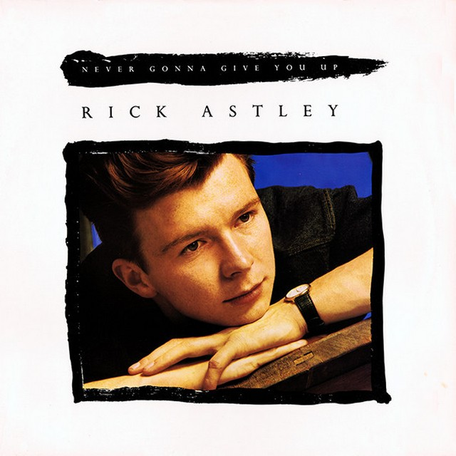 Never gonna give you up. Rick Astley.