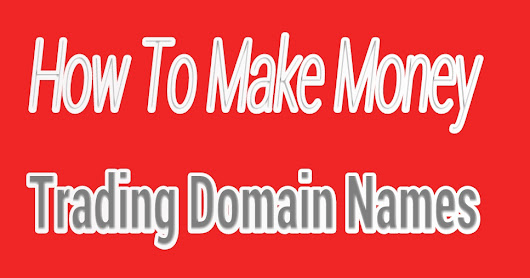 How To Make Money Online Trading Domain Names