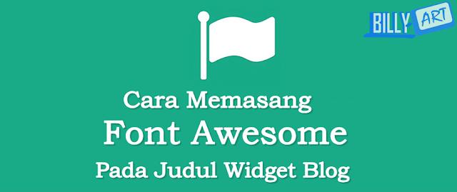 Cara Memasang Font Awesome Pada Judul Widget Blog