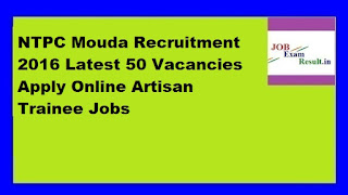 NTPC Mouda Recruitment 2016 Latest 50 Vacancies Apply Online Artisan Trainee Jobs
