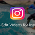 How Do You Edit Videos for Instagram