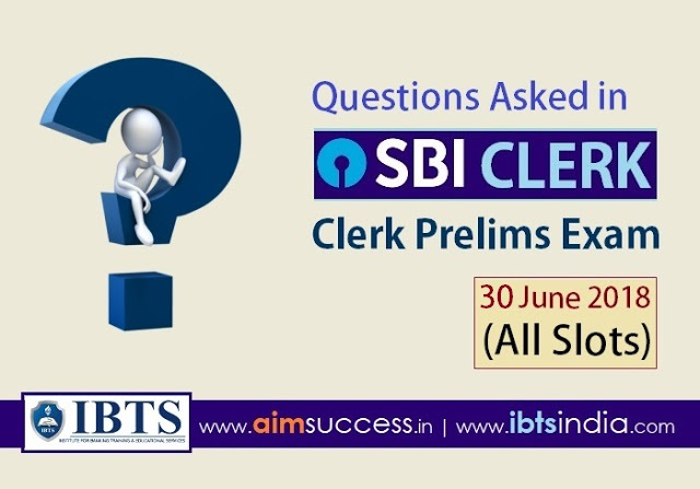 Questions Asked in SBI Clerk Prelims Exam 30th June 2018
