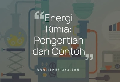 Energi Kimia: Pengertian dan Contoh