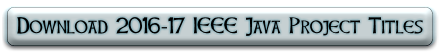 DOWNLOAD 2016-17 IEEE JAVA PROJECT TITLES