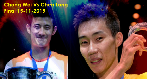 Chong Wei Vs Chen Long Final 15-11-2015