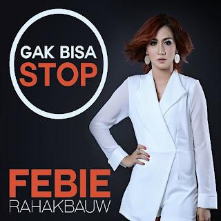 Febie Rahakbauw - Gak Bisa Stop