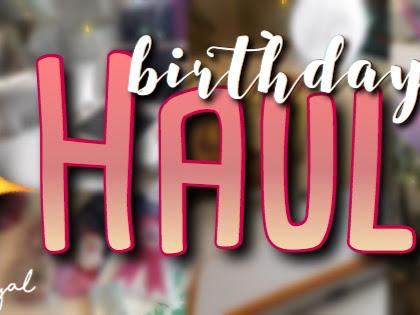 BIRTHDAY HAUL! Oh my gosh, I'm no longer a teen!