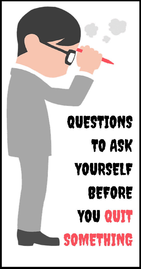 Questions To Ask Yourself Before You Quit Something