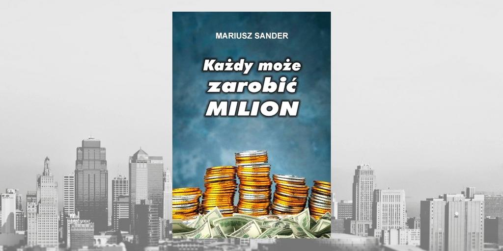 """Mariusz Sander, """"Każdy może zarobić milion"""""""