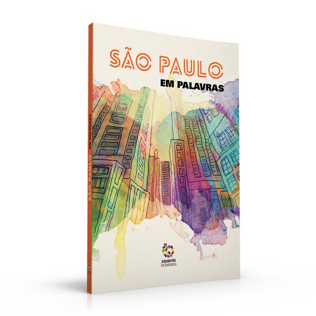 São Paulo em Palavras, novo título da Aquarela Brasileira Livros, apresenta uma metrópole multifacetada na visão de 26 autores