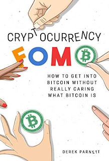 Cryptocurrency FOMO: How to get into Bitcoin without really caring what Bitcoin is - a cryptocurrency investing guide by Derek Parnett