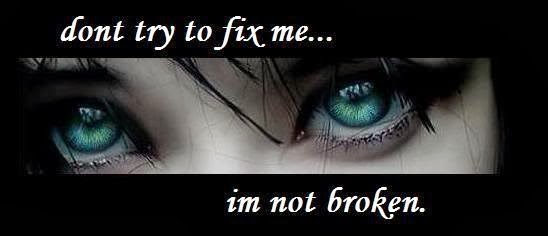 Don't try to fix me i'm not broken