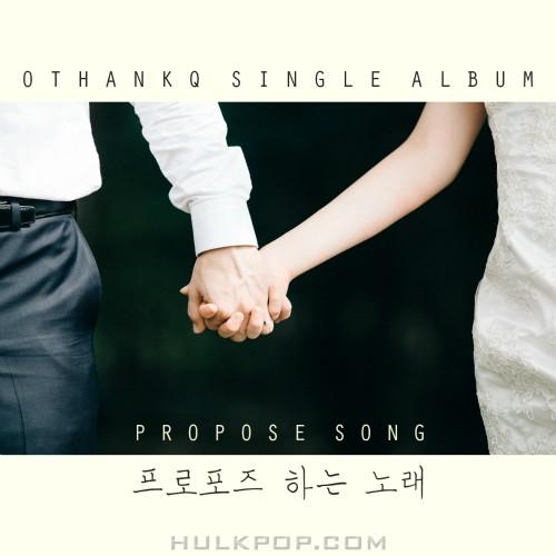 OTHANKQ – 프로포즈 하는 노래 (Propose Song) – Single