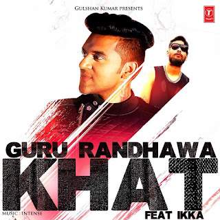 khat song by guru randhawa
